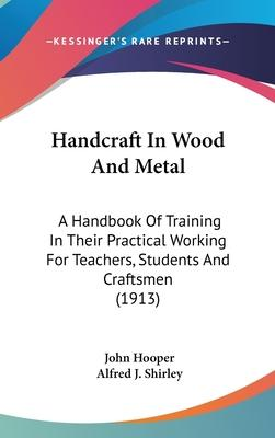 Handcraft in Wood and Metal