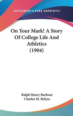 On Your Mark! a Story of College Life and Athletics (1904)