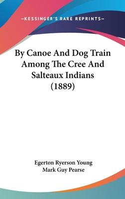 By Canoe And Dog Train Among The Cree And Salteaux Indians (1889) Cover Image