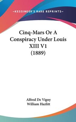 Cinq-Mars or a Conspiracy Under Louis XIII V1 (1889)