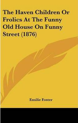 The Haven Children or Frolics at the Funny Old House on Funny Street (1876)
