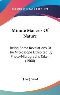 Minute Marvels of Nature