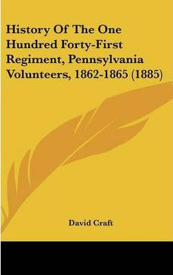 History of the One Hundred Forty-First Regiment, Pennsylvania Volunteers, 1862-1865 (1885)