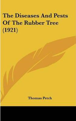 The Diseases and Pests of the Rubber Tree (1921)