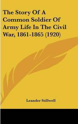 The Story of a Common Soldier of Army Life in the Civil War, 1861-1865 (1920)