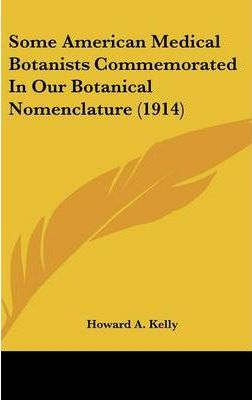 Some American Medical Botanists Commemorated in Our Botanical Nomenclature (1914)