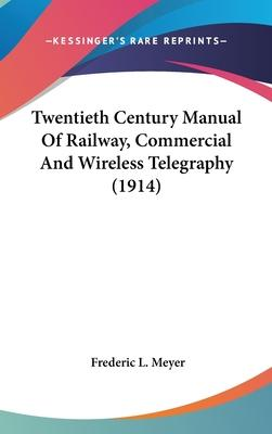 Twentieth Century Manual of Railway, Commercial and Wireless Telegraphy (1914)