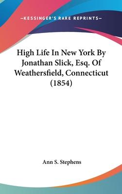 High Life in New York by Jonathan Slick, Esq. of Weathersfield, Connecticut (1854)