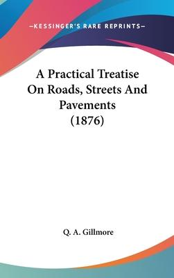 A Practical Treatise on Roads, Streets and Pavements (1876)