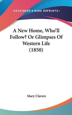 A New Home, Who'll Follow? or Glimpses of Western Life (1850)