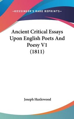 Ancient Critical Essays Upon English Poets and Poesy V1 (1811)