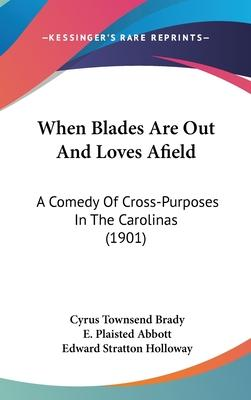 When Blades Are Out and Loves Afield