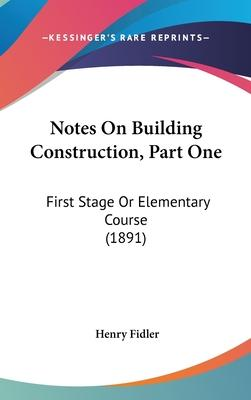 Notes on Building Construction, Part One