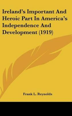 Ireland's Important and Heroic Part in America's Independence and Development (1919)