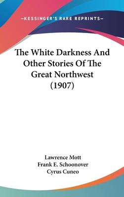 The White Darkness and Other Stories of the Great Northwest (1907)