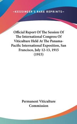 Official Report of the Session of the International Congress of Viticulture Held at the Panama-Pacific International Exposition, San Francisco, July 12-13, 1915 (1915)