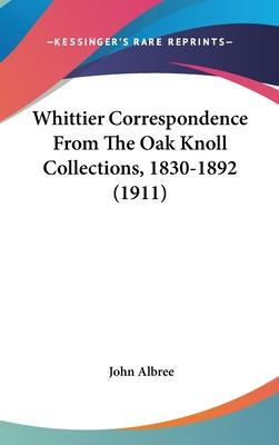 Whittier Correspondence from the Oak Knoll Collections, 1830-1892 (1911)