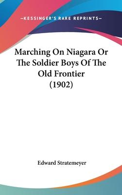 Marching on Niagara or the Soldier Boys of the Old Frontier (1902)