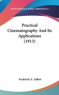 Practical Cinematography and Its Applications (1913)