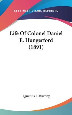 Life of Colonel Daniel E. Hungerford (1891)