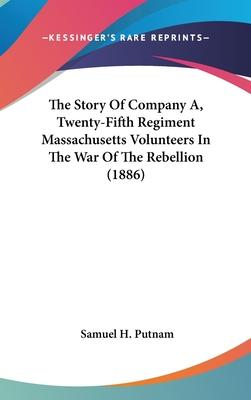 The Story of Company A, Twenty-Fifth Regiment Massachusetts Volunteers in the War of the Rebellion (1886)