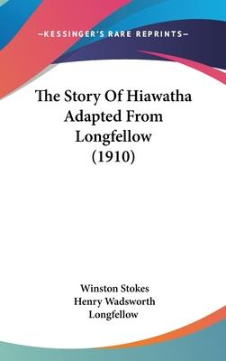 The Story of Hiawatha Adapted from Longfellow (1910)
