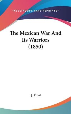 The Mexican War And Its Warriors (1850)