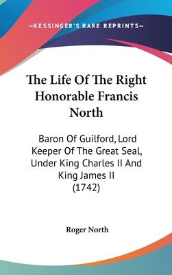The Life of the Right Honorable Francis North