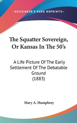 The Squatter Sovereign, or Kansas in the 50's