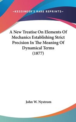 A New Treatise on Elements of Mechanics Establishing Strict Precision in the Meaning of Dynamical Terms (1877)