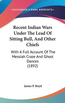Recent Indian Wars Under the Lead of Sitting Bull, and Other Chiefs