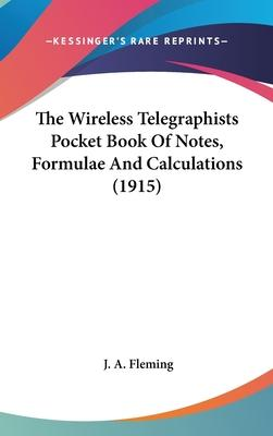 The Wireless Telegraphists Pocket Book of Notes, Formulae and Calculations (1915)