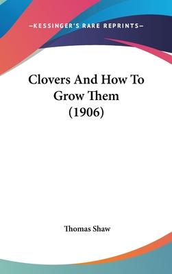 Clovers and How to Grow Them (1906)