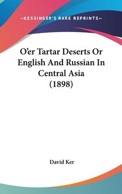 O'Er Tartar Deserts or English and Russian in Central Asia (1898)