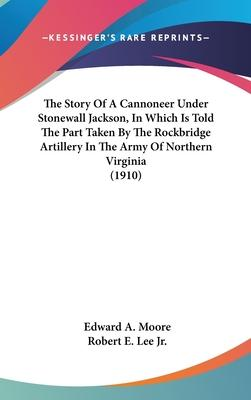 The Story of a Cannoneer Under Stonewall Jackson, in Which Is Told the Part Taken by the Rockbridge Artillery in the Army of Northern Virginia (1910)
