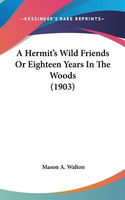 A Hermit's Wild Friends or Eighteen Years in the Woods (1903)