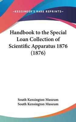 Handbook to the Special Loan Collection of Scientific Apparatus 1876 (1876)