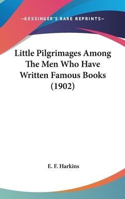 Little Pilgrimages Among the Men Who Have Written Famous Books (1902)