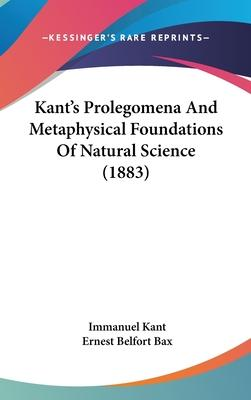 Kant's Prolegomena and Metaphysical Foundations of Natural Science (1883)