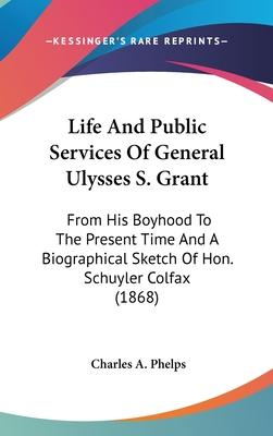 Life and Public Services of General Ulysses S. Grant