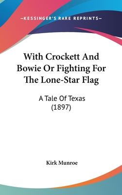 With Crockett and Bowie or Fighting for the Lone-Star Flag
