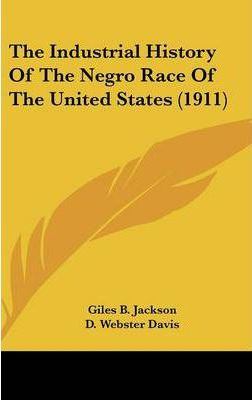 The Industrial History of the Negro Race of the United States (1911)