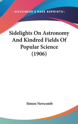 Sidelights on Astronomy and Kindred Fields of Popular Science (1906)