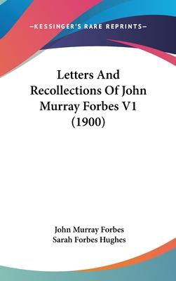 Letters and Recollections of John Murray Forbes V1 (1900)