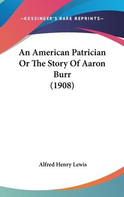 An American Patrician or the Story of Aaron Burr (1908)