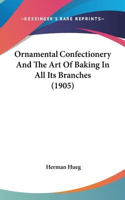 Ornamental Confectionery and the Art of Baking in All Its Branches (1905)