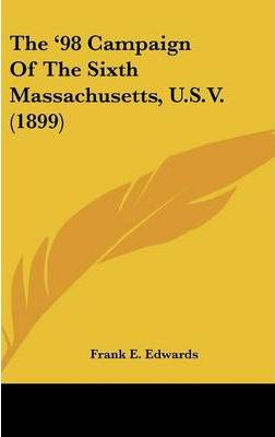 The '98 Campaign of the Sixth Massachusetts, U.S.V. (1899)