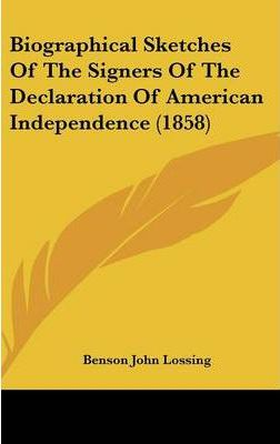 Biographical Sketches of the Signers of the Declaration of American Independence (1858)