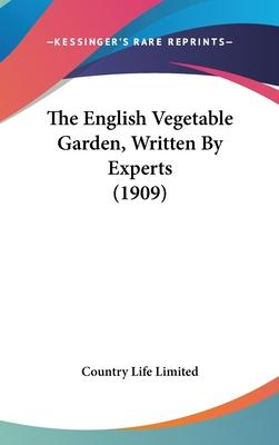 The English Vegetable Garden, Written by Experts (1909)