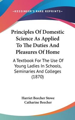 Principles of Domestic Science as Applied to the Duties and Pleasures of Home